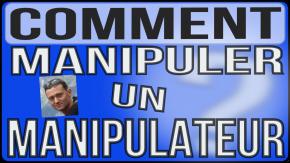 Comment manipuler un manipulateur (et un agressif)