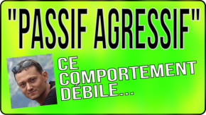 """passif agressif"" : comportement d'agression passive ou de fuite agressive"
