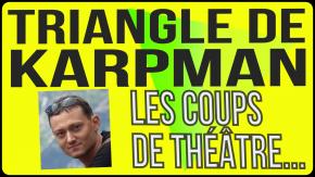 Triangle dramatique de Karpman - Coups de théâtre - Victime, sauveur, persécuteur