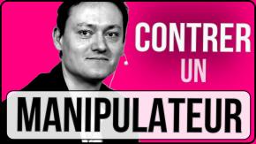 contrer manipulateur comment contre-manipuler manipulation pervers narcissique résister protéger