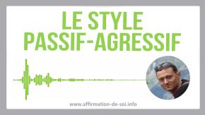 passif-agressif style combinaison passif agressif conséquences erreur exemples comportement
