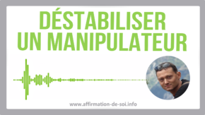 déstabiliser manipulateur contrer manipulation contre-manipulation comment