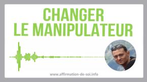changer manipulateur comment faire apprendre possible avis psy