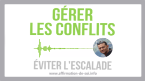 Comment gérer les conflits et éviter l'escalade