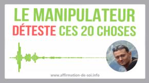 Ce que déteste un manipulateur (20 choses)