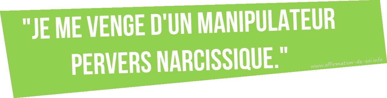 faiblesse d'un manipulateur - je me venge d'un manipulateur pervers narcissique