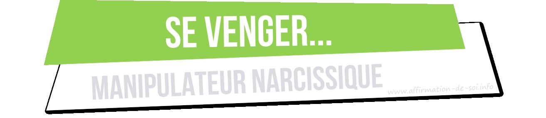 faiblesse d'un manipulateur - se venger d'un manipulateur pervers narcissique