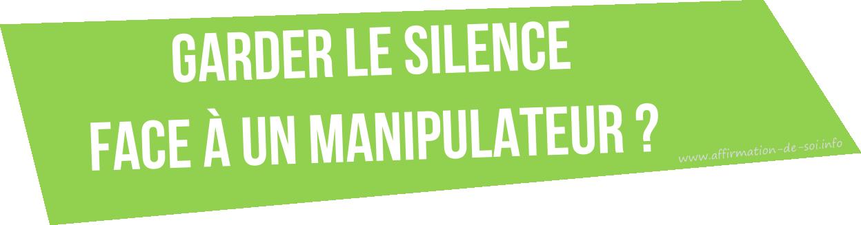 garder le silence face a un manipulateur - pourquoi