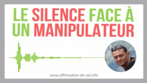le silence face a un manipulateur effet se taire rupture perver pervers narcissique