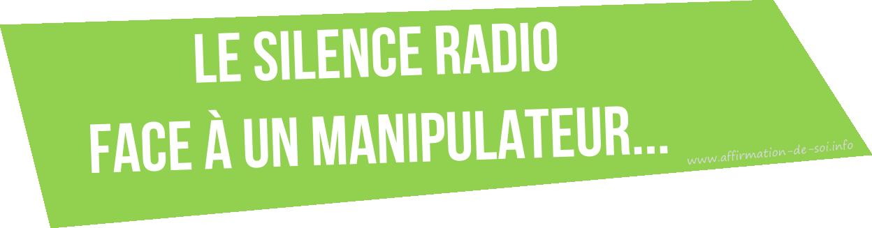 le silence radio face a un manipulateur et effet