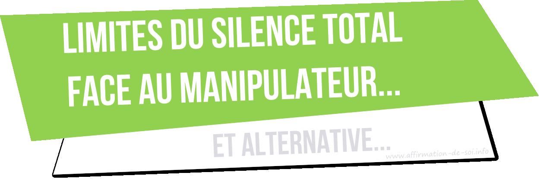 limites du silence total face au manipulateur (ou pervers narcissique)