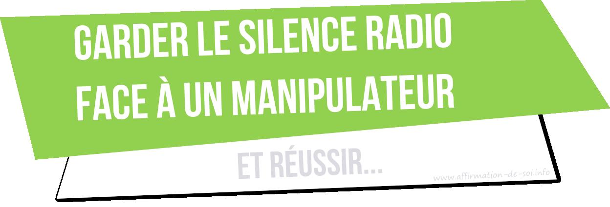réussir à garder le silence radio face à un manipulateur