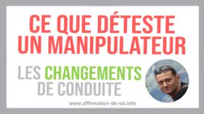 Ce que déteste un manipulateur : les changements de conduite